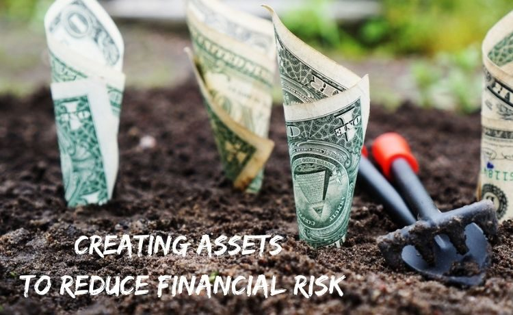 Create assets to reduce financial risk