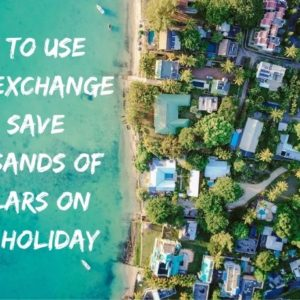 How to use home exchange to save thousands of dollars on your holiday