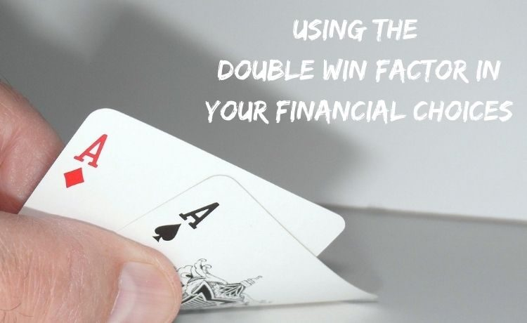 Using the double win factor in your financial choices