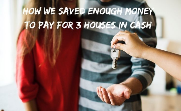 How we saved enough money to pay our houses in CASH