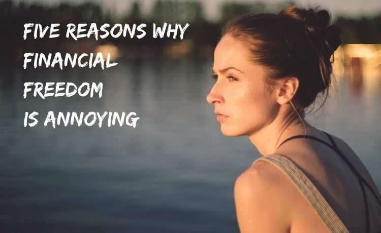 Five reasons why financial freedom is annoying