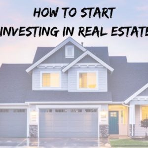 How to start investing in real estate