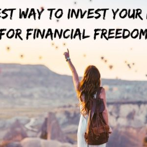 THE BEST WAY TO INVEST YOUR MONEY FOR FINANCIAL FREEDOM